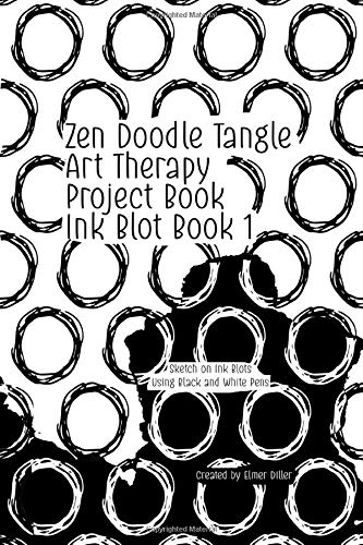 Zen Doodle Tangle Art Therapy Project Book: Sketch On Ink Blots Using Black...