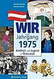 Wir vom Jahrgang 1975 - Kindheit und Jugend in Österreich (Jahrgangsbände Österreich)