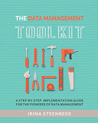 The Data Management Toolkit: A step-by-step implementation guide for the pioneers of data management