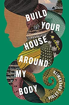 Build Your House Around My Body  A Novel