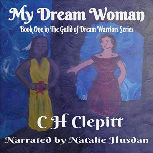My Dream Woman: Book One in the Guild of Dream Warriors Series Audiobook By C H Clepitt cover art