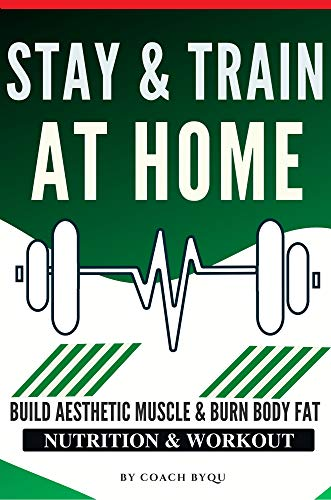 Stay & Train At Home: 3-Days/Week Full Body Workout Routine. Only Your Own Body Weight & Dumbbells. |8 Week Program - 40-Minute| Build Muscle & Size At Home (English Edition)