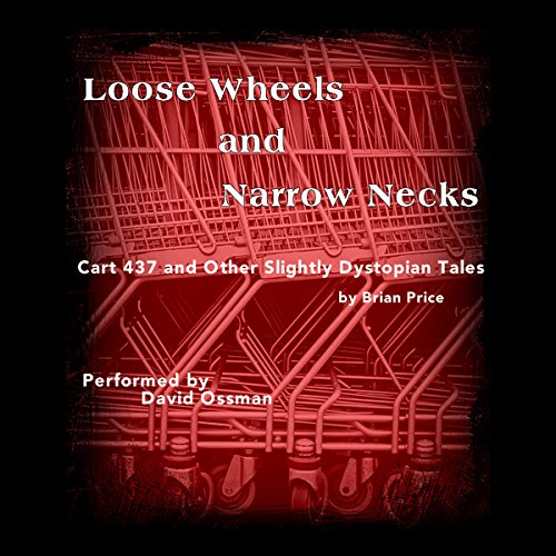 Loose Wheels and Narrow Necks     Cart 437 and Other Slightly Dystopian Tales              By:                                                                                                                                 Brian Price,                                                                                        Jerry Stearns - producer                               Narrated by:                                                                                                                                 David Ossman,                                                                                        full cast                      Length: 1 hr and 11 mins     Not rated yet     Overall 0.0