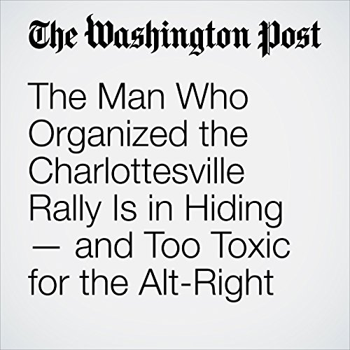 The Man Who Organized the Charlottesville Rally Is in Hiding — and Too Toxic for the Alt-Right copertina
