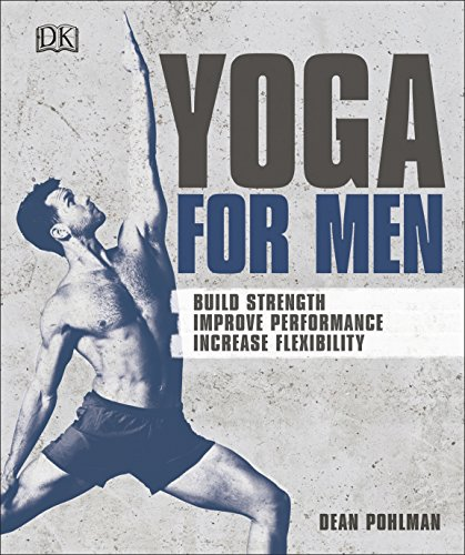 Yoga For Men: Build Strength, Improve Performance, Increase Flexibility (English Edition)