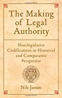 The Making of Legal Authority: Non-Legislative Codifications in Historical and Comparative Perspective (0)