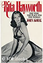 Rita Hayworth: The Time the Place and the Woman