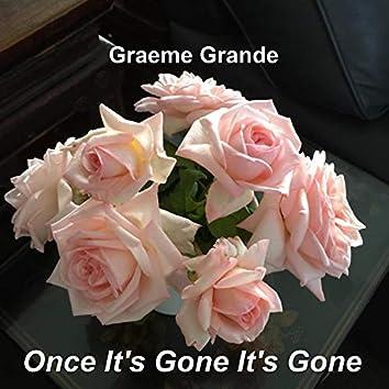 Once It's Gone It's Gone