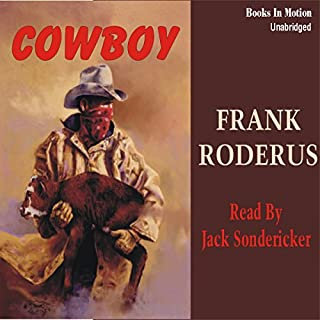 Cowboy                   By:                                                                                                                                 Frank Roderus                               Narrated by:                                                                                                                                 Jack Sondericker                      Length: 6 hrs and 6 mins     7 ratings     Overall 4.0
