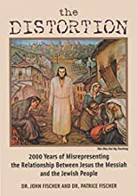 The Distortion: 2000 Years of Misrepresenting the Relationship Between Jesus the Messiah and the Jewish People