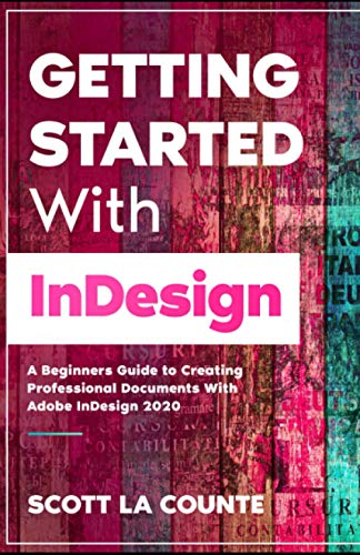 Getting Started With InDesign: A Beginners Guide to Creating Professional Documents With Adobe InDesign 2020