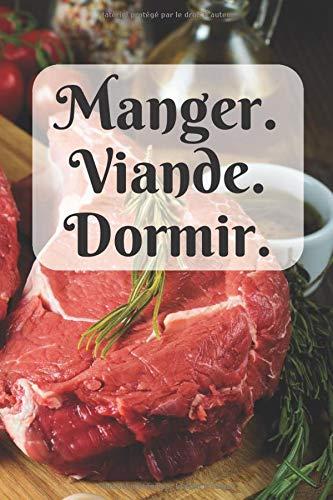 Manger viande dormir: Carnet de notes 6x9, cahier ligné, journal (Thématique carnivore, viande)