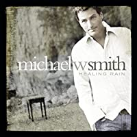 Healing Rain by Michael W. Smith (2004-10-26)
