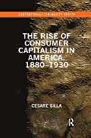 The Rise of Consumer Capitalism in America, 1880 - 1930 (Contemporary Liminality)