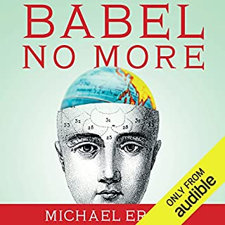 Babel No More     The Search for the World's Most Extraordinary Language Learners              By:                                                                                                                                 Michael Erard                               Narrated by:                                                                                                                                 Robert Blumenfeld                      Length: 9 hrs and 3 mins     32 ratings     Overall 4.0