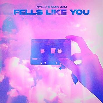 Fells Like You