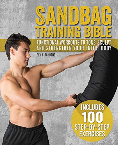 Sandbag Training Bible: Functional Workouts to Tone, Sculpt and Strengthen...