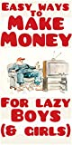 Easy Ways to Make Money for Lazy Boys (& Girls) (English Edition)