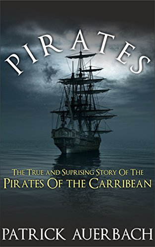 Pirates: The True and Surprising Story of the Pirates of the Caribbean (English Edition)