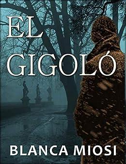 EL GIGOLÓ (Spanish Edition) by [Blanca Miosi]