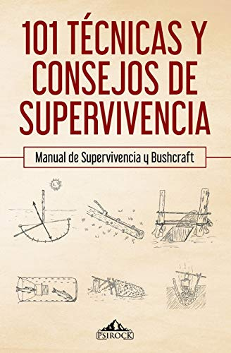 101 técnicas y consejos de supervivencia: Manual de supervivencia y bushcraft