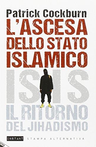 L'ascesa dello stato islamico. ISIS, il ritorno del jihadismo