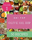Oh! Top 50 Olive Oil Dip Recipes Volume 1: Olive Oil Dip Cookbook - The Magic to Create Incredible Flavor! (English Edition)