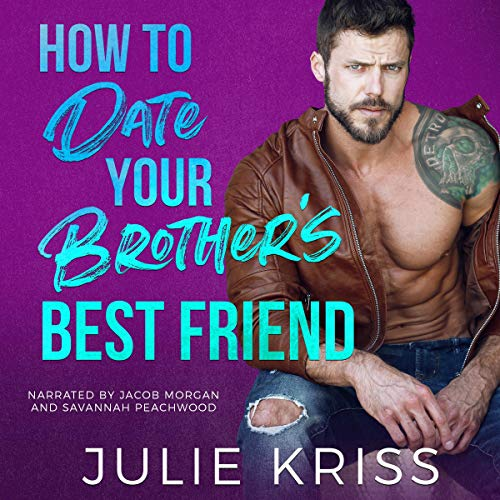 How to Date Your Brother's Best Friend Audiobook By Julie Kriss cover art