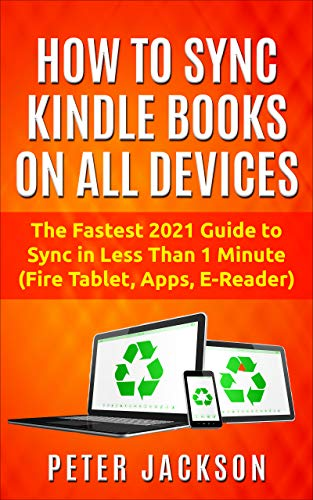 How to Sync Kindle Books on All Devices: The Fastest 2021 Guide to Sync in 1 Minute (Fire Tablet, Apps, E-Reader) (English Edition)