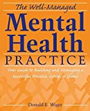 The Well-Managed Mental Health Practice: Your...