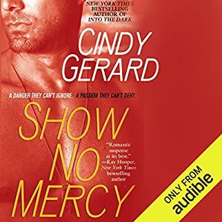 Show No Mercy                   By:                                                                                                                                 Cindy Gerard                               Narrated by:                                                                                                                                 J.F. Harding                      Length: 8 hrs and 11 mins     3 ratings     Overall 4.3