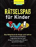 Rätselspaß für Kinder: Das Rätselbuch für Kinder ab 8 Jahren Konzentrationsfähigkeit, Logische Denken und Allgemeinwissen spielerisch fördern