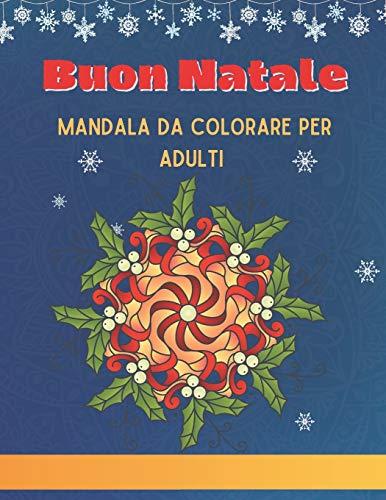 Disegni Di Natale Da Colorare Per Adulti.Scritto Da Brain Contents Buon Natale Mandala Da Colorare Per Adulti 30 Mandala A Tema Natalizio Libro Da Colorare Per Adulti Antistress Di Oltre 60 Pagine Con Mandala Da Colorare Con Disegni