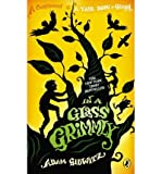 [(In a Glass Grimmly: A Companion to a Tale Dark andamp; Grimm )] [Author: Adam Gidwitz] [Aug-2013]