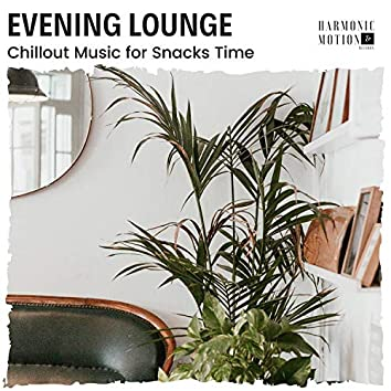 Evening Lounge - Chillout Music For Snacks Time