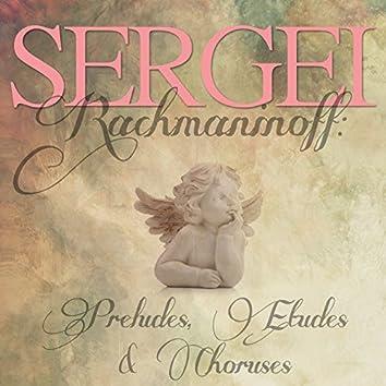 Sergei Rachmaninoff: Preludes, Etudes & Choruses
