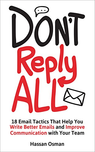 Don't Reply All: 18 Email Tactics That Help You Write Better Emails and Improve Communication with Your Team (English Edition)