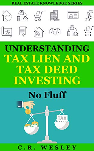 Understanding Tax Lien and Tax Deed Investing: No Fluff (Real Estate Knowledge Series Book 3)
