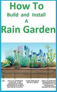 Rain Garden : How to Build and Install a Rain Garden