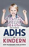 ADHS bei Kindern - Der Ratgeber für Eltern: ADHS Kinder verstehen, das Ratgeber Buch ADHS von A-Z, lernen mit ADHS leicht gemacht und die Aufmerksamkeit fördern. Symptome und Diagnosen und vieles mehr