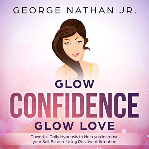 Glow Confidence, Glow Love  By  cover art