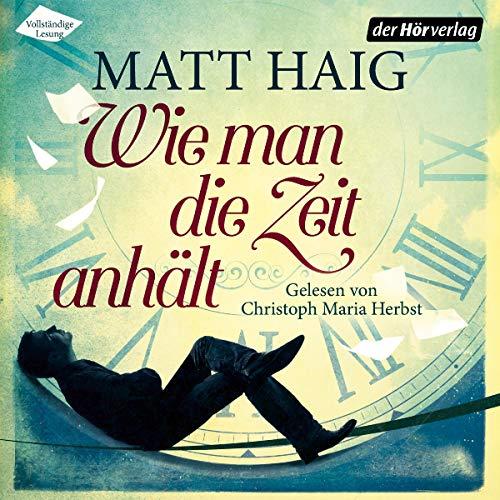 Wie man die Zeit anhält                   Autor:                                                                                                                                 Matt Haig                               Sprecher:                                                                                                                                 Christoph Maria Herbst                      Spieldauer: 9 Std. und 32 Min.     4.833 Bewertungen     Gesamt 4,4