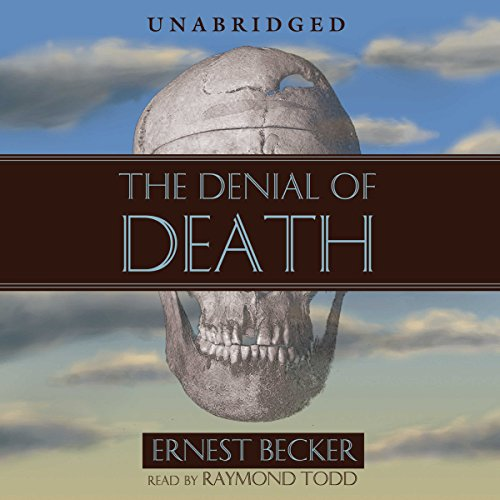 The Denial of Death                   Written by:                                                                                                                                 Ernest Becker                               Narrated by:                                                                                                                                 Raymond Todd                      Length: 11 hrs and 45 mins     34 ratings     Overall 4.6