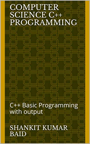 Computer Science C++ Programming: C++ Basic Programming with output (English Edition)