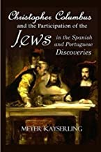 Christopher Columbus and the Participation of the Jews in the Spanish and Portuguese Discoveries