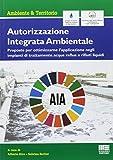 Autorizzazione Integrata Ambientale. Proposte per ottimizzarne l'applicazione negli impian...