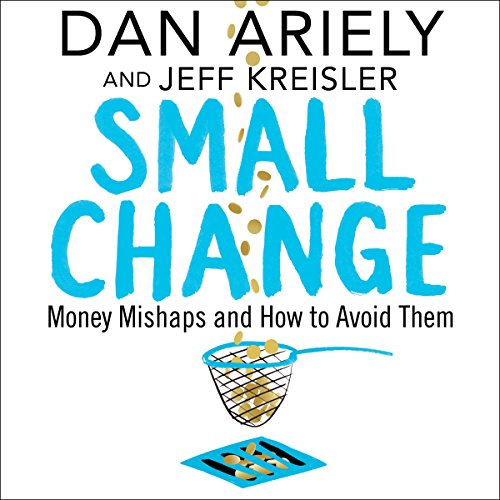 Small Change     Money Mishaps and How to Avoid Them              Autor:                                                                                                                                 Dan Ariely,                                                                                        Jeff Kreisler                               Sprecher:                                                                                                                                 Simon Jones                      Spieldauer: 9 Std. und 11 Min.     4 Bewertungen     Gesamt 4,8
