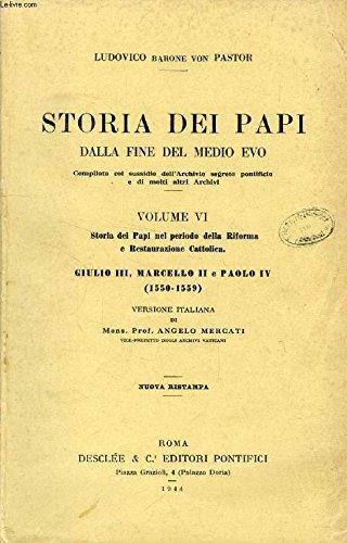 STORIA DEI PAPI DALLA FINE DEL MEDIO EVO, VOLUME VI, STORIA DEI PAPI NEL PERIODO DELLA RIFORMA E RESTAURAZIONE CATTOLICA, GIULIO III, MARCELLO II E PAOLO IV (1550-1559)
