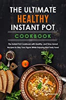 The Ultimate Healthy Instant Pot Cookbook: The Instant Pot Cookbook with Healthy, and Time-Saved Recipes to Stay Your Figure While Enjoying Best Tasty Food.