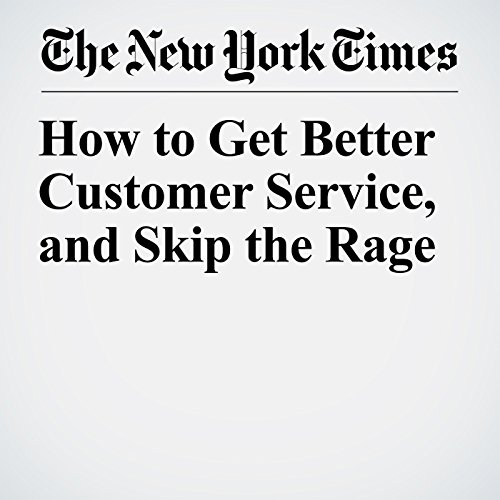 How to Get Better Customer Service, and Skip the Rage copertina